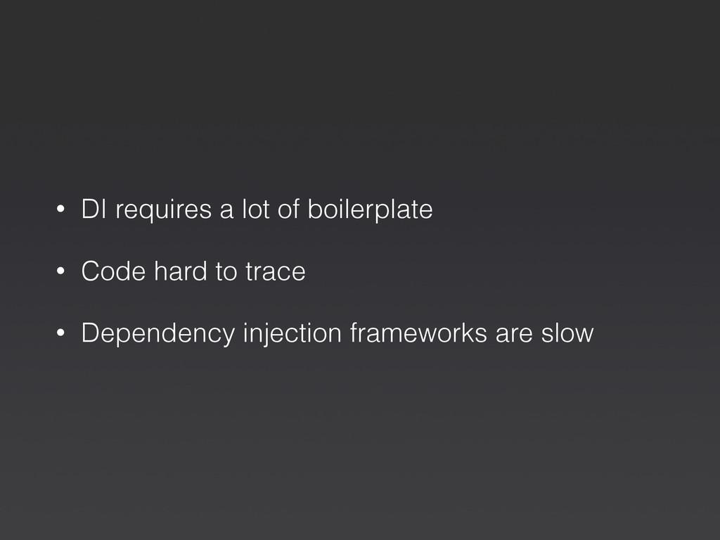 • DI requires a lot of boilerplate • Code hard ...