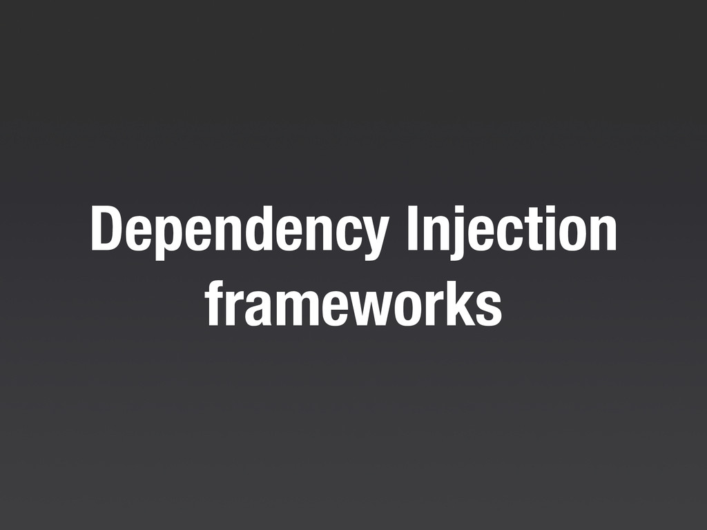 Dependency Injection frameworks