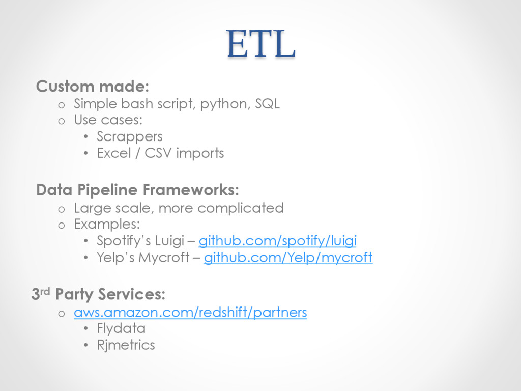 ETL Custom made: o  Simple bash script, python,...