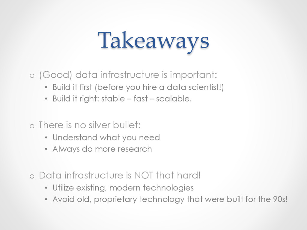 Takeaways o  (Good) data infrastructure is impo...