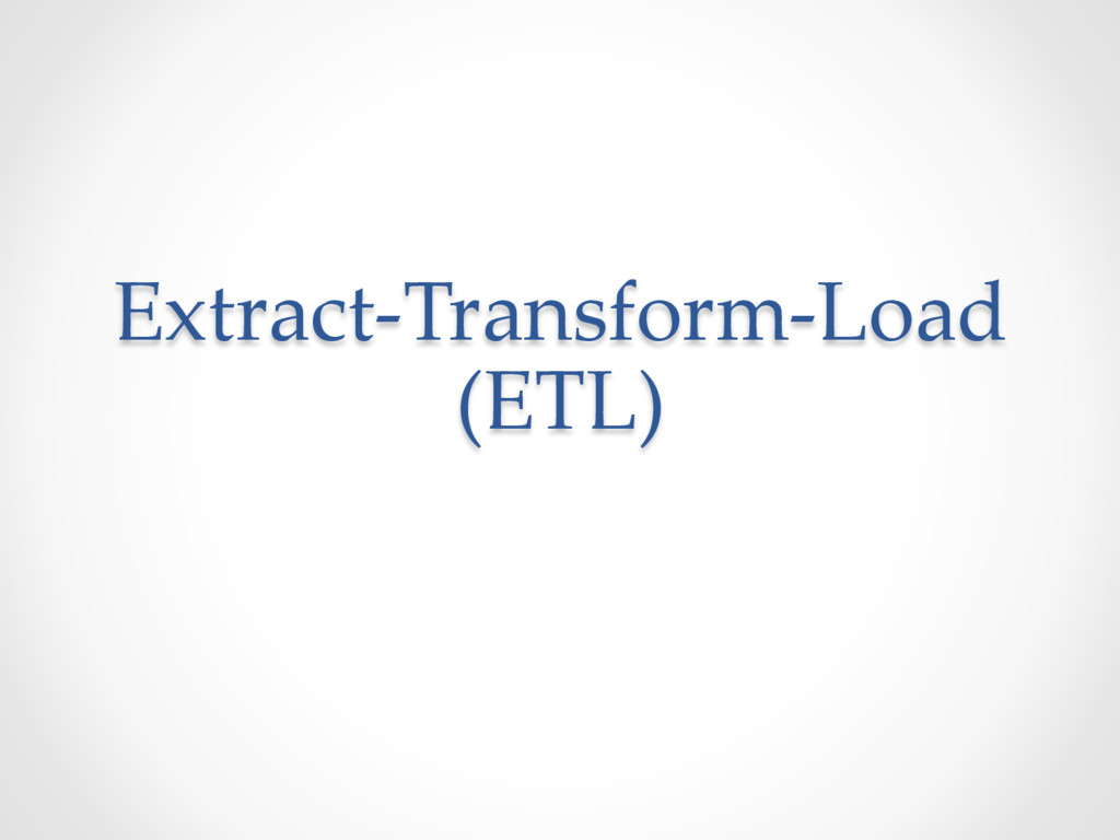 Extract-Transform-Load (ETL)