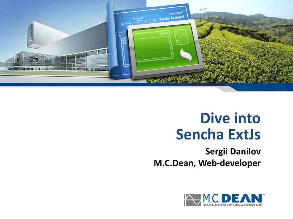 Dive into Sencha ExtJs Sergii Danilov M.C.Dean,...