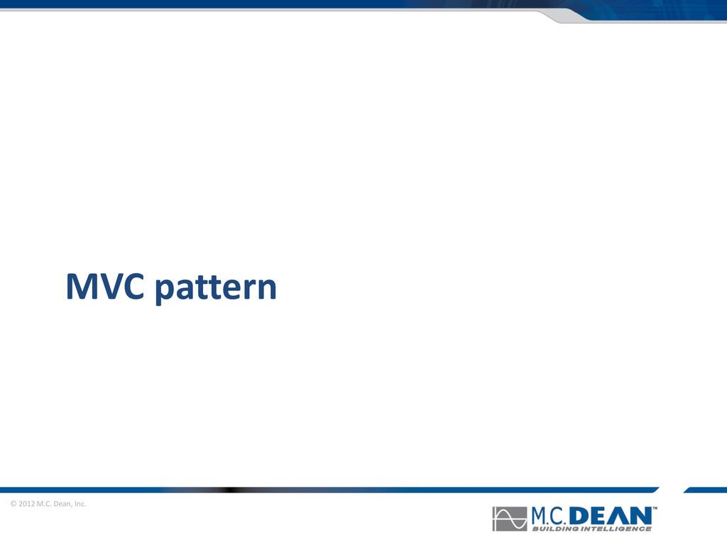 © 2012 M.C. Dean, Inc. MVC pattern