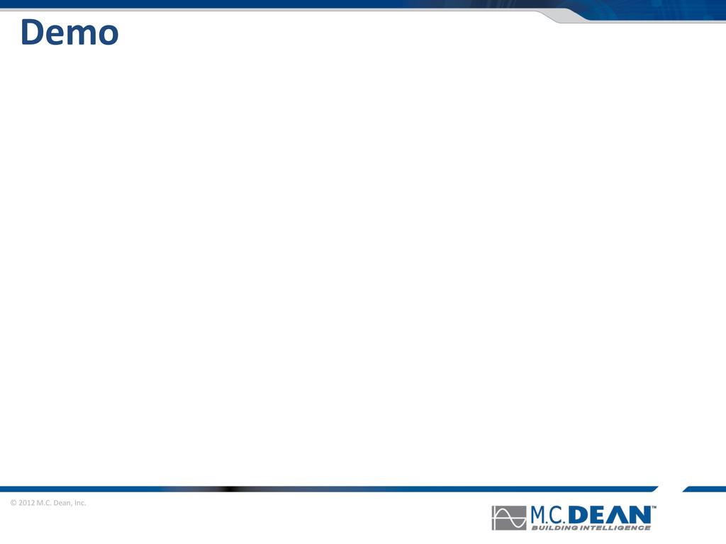 © 2012 M.C. Dean, Inc. Demo