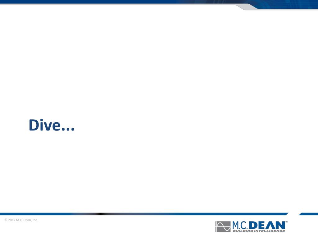 © 2012 M.C. Dean, Inc. Dive...