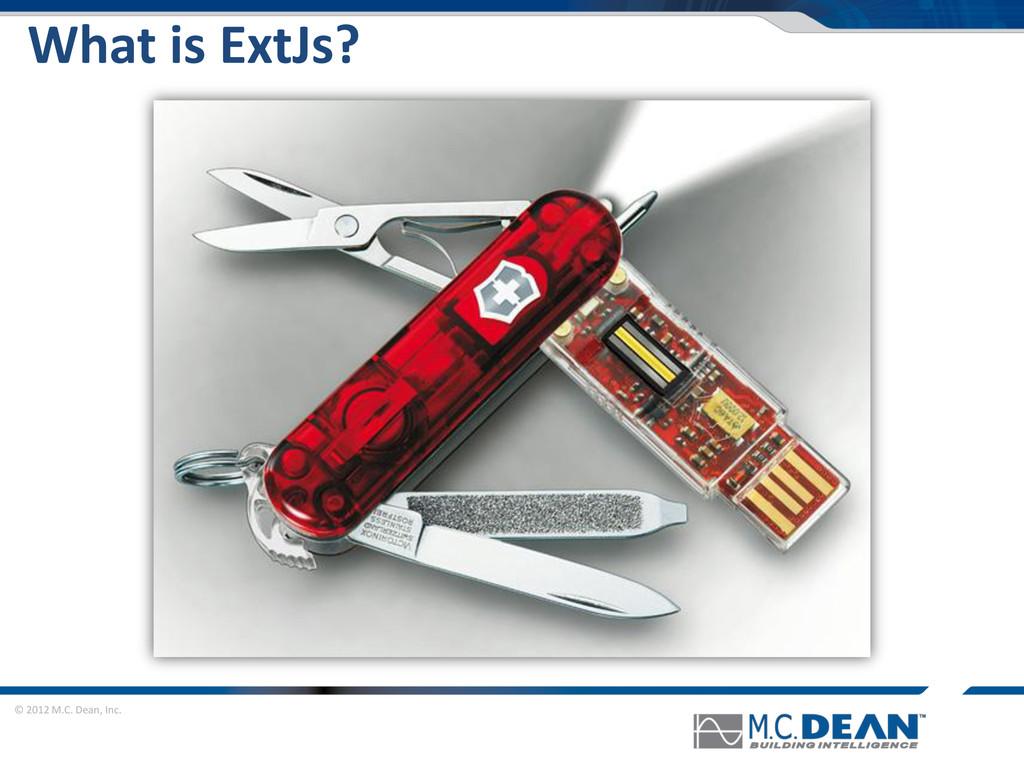© 2012 M.C. Dean, Inc. What is ExtJs?