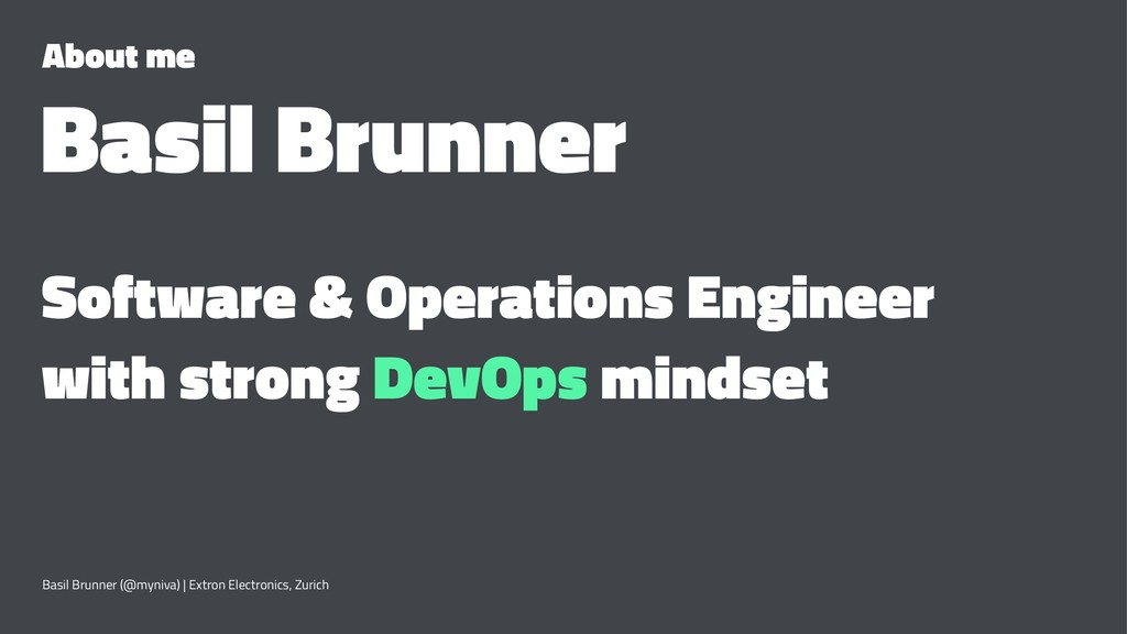 About me Basil Brunner Software & Operations En...