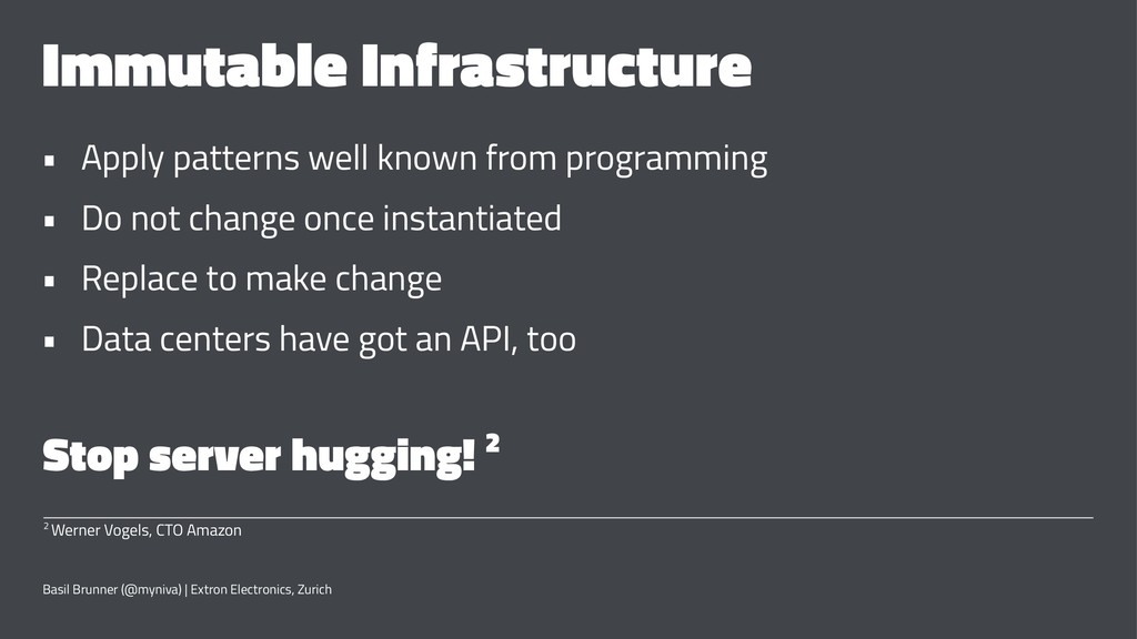 Immutable Infrastructure • Apply patterns well ...