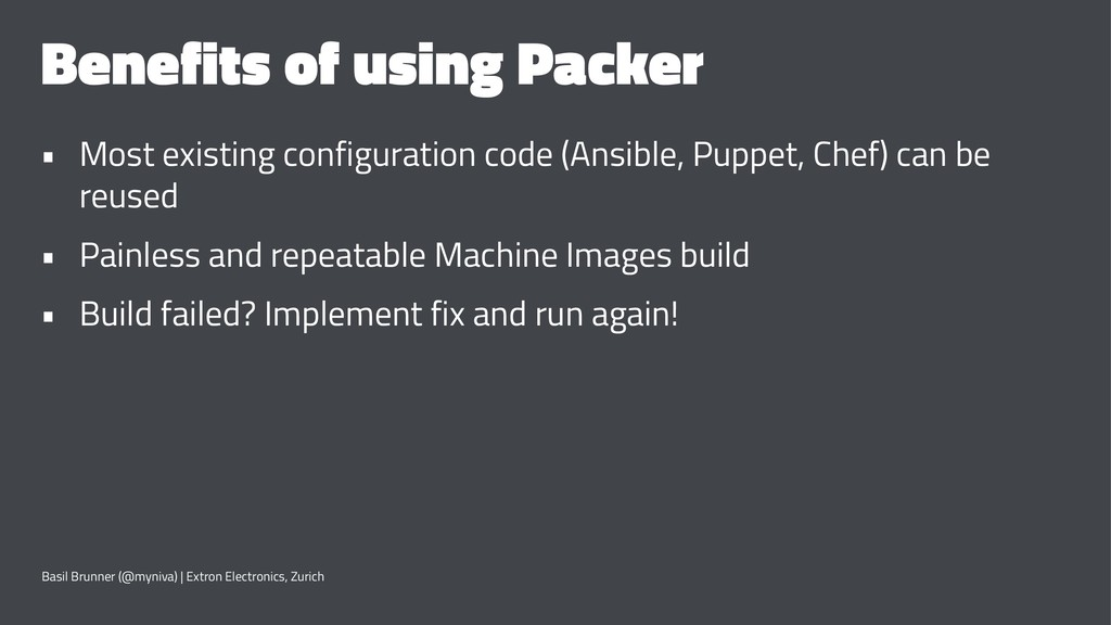 Benefits of using Packer • Most existing config...