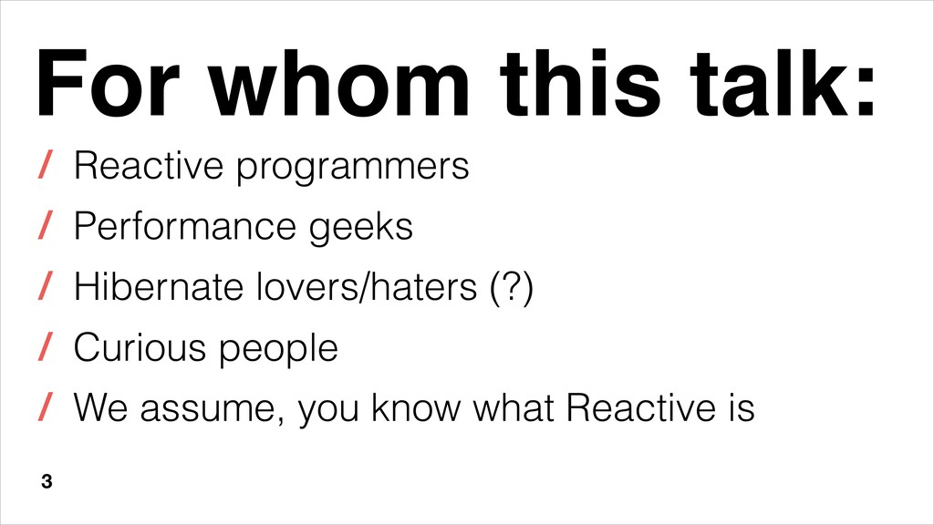 3 For whom this talk: / Reactive programmers / ...