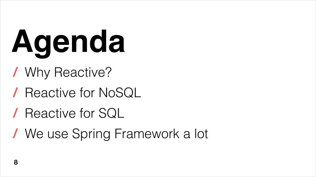 8 Agenda / Why Reactive? / Reactive for NoSQL /...