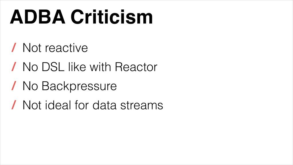 ADBA Criticism / Not reactive / No DSL like wit...