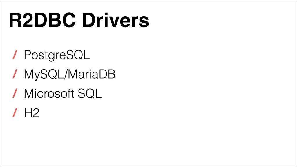 R2DBC Drivers / PostgreSQL / MySQL/MariaDB / Mi...