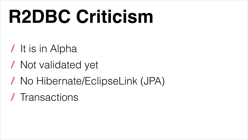 R2DBC Criticism / It is in Alpha / Not validate...