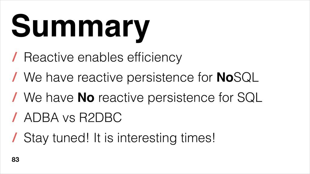 83 Summary / Reactive enables efficiency / We ha...