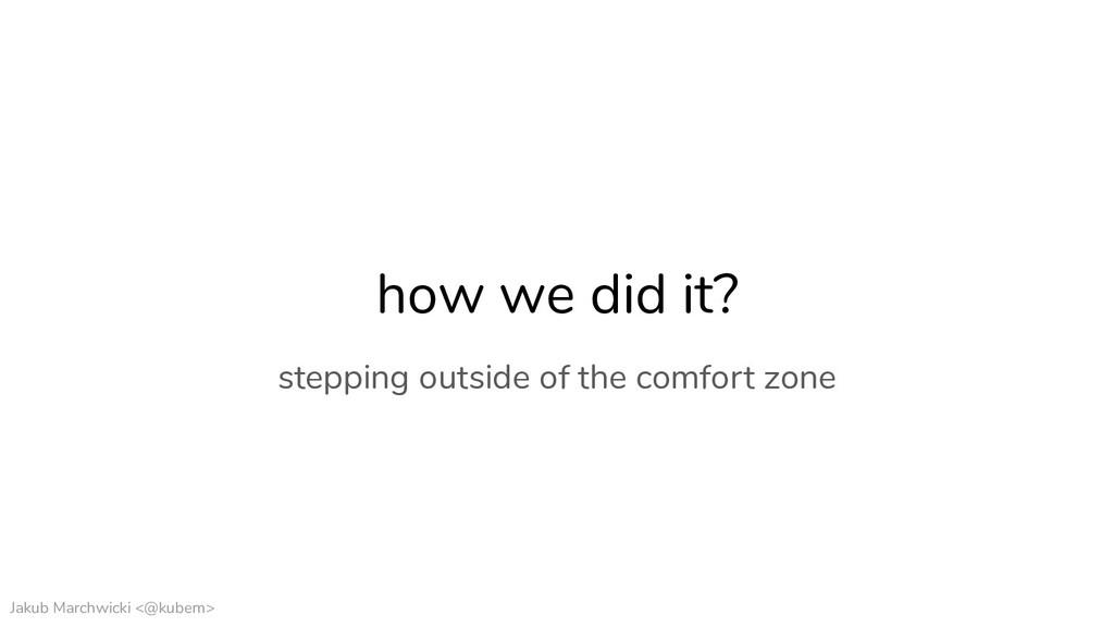Jakub Marchwicki <@kubem> how we did it? steppi...