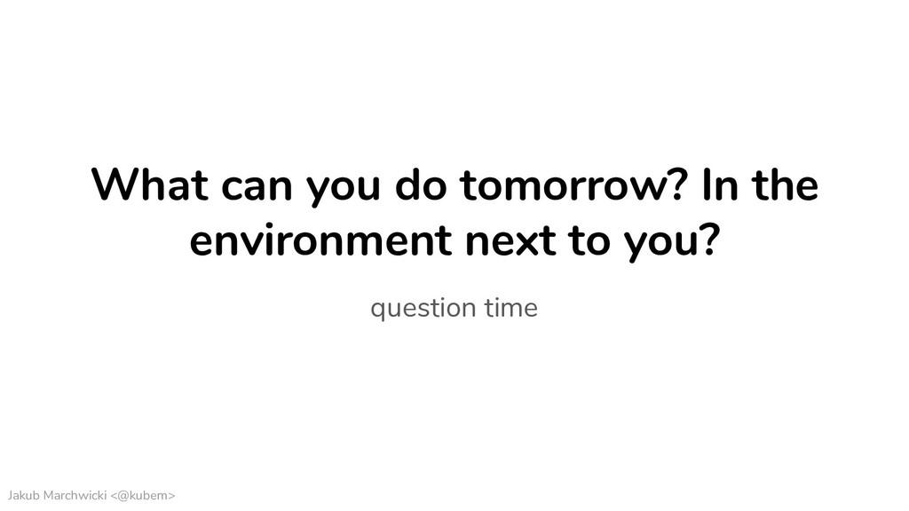 Jakub Marchwicki <@kubem> What can you do tomor...