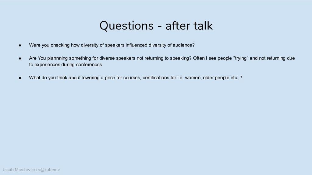 Jakub Marchwicki <@kubem> Questions - after tal...