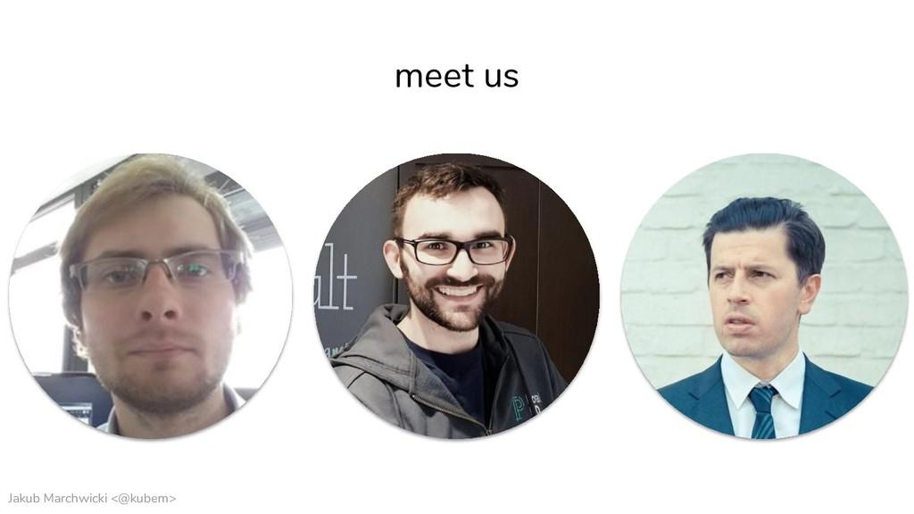 Jakub Marchwicki <@kubem> meet us