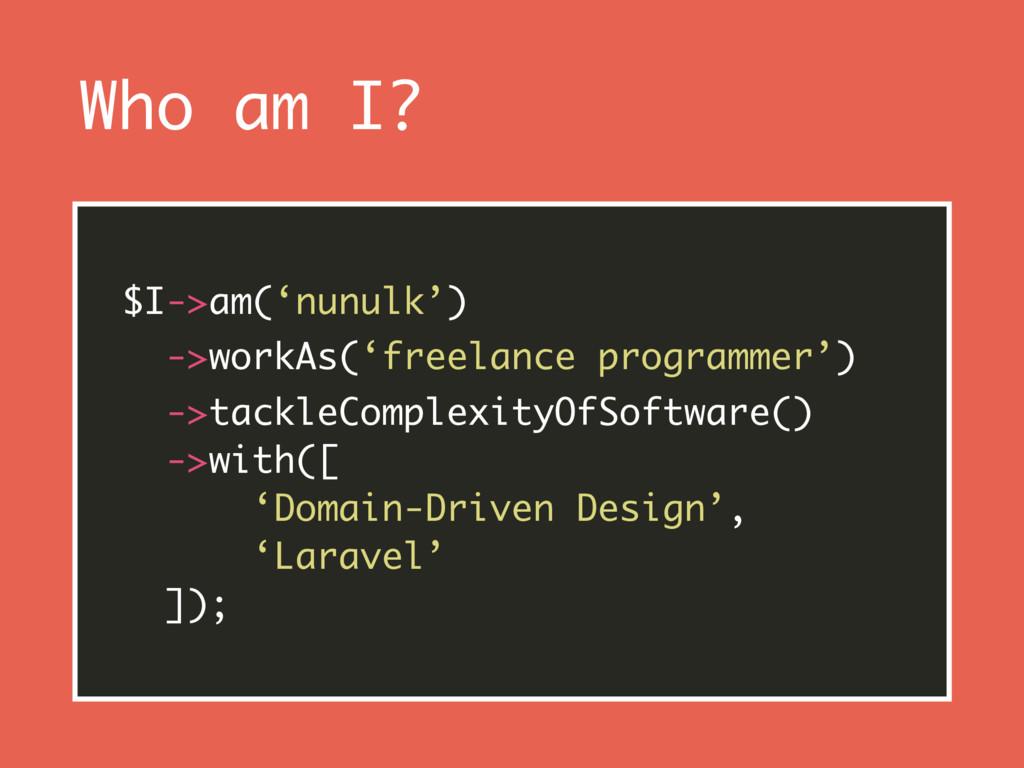 Who am I? $I->am('nunulk') ->workAs('freelance ...