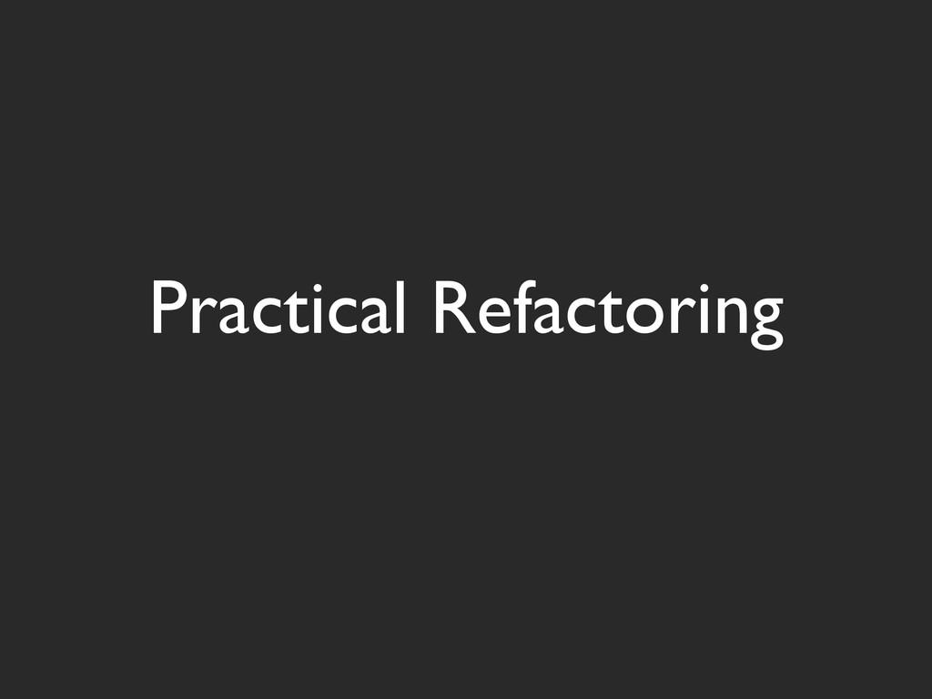 Practical Refactoring