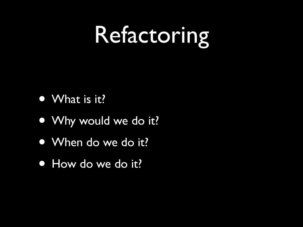 Refactoring • What is it?	 