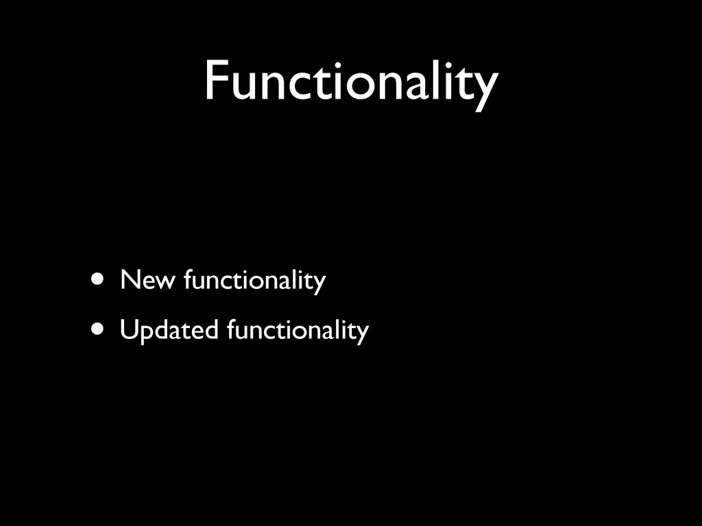 Functionality • New functionality	 