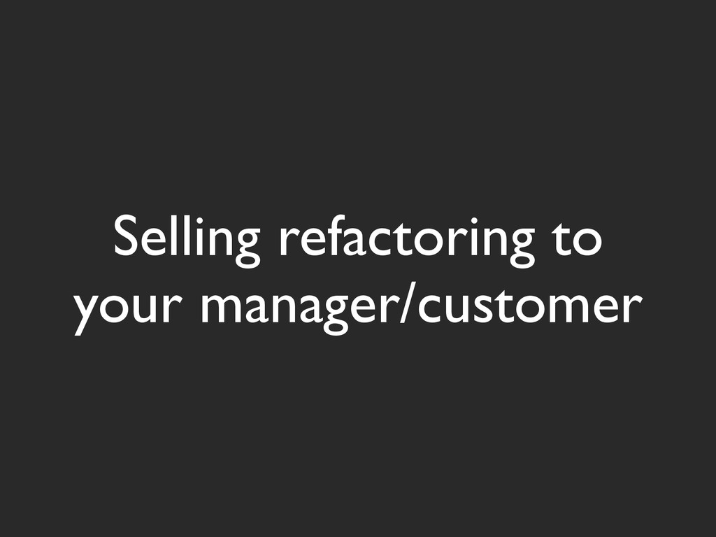 Selling refactoring to your manager/customer