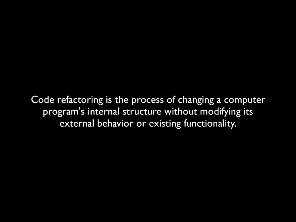 Code refactoring is the process of changing a c...
