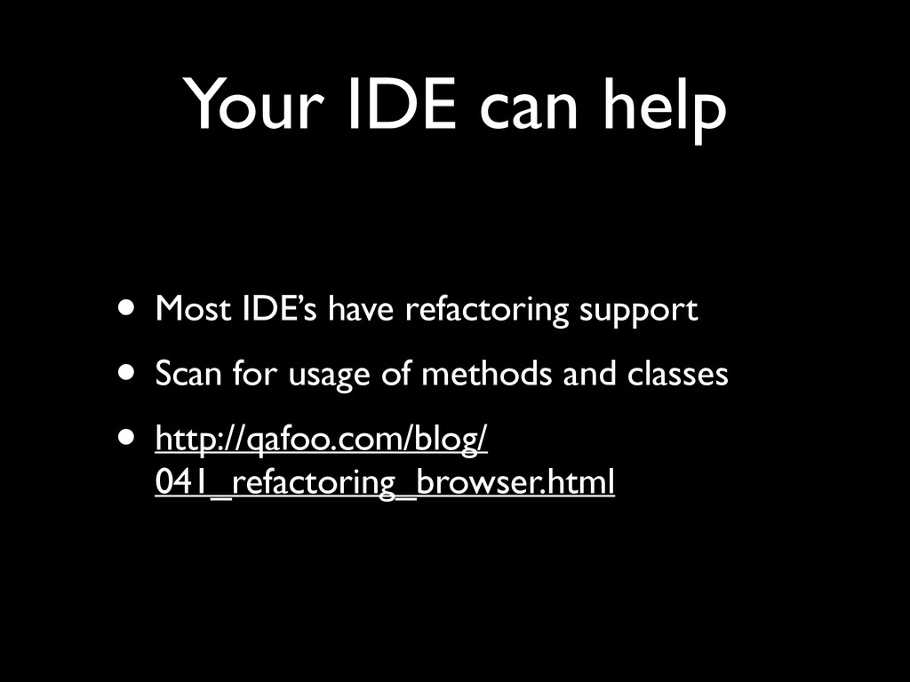 Your IDE can help • Most IDE's have refactoring...