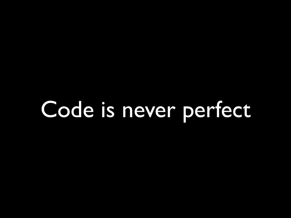 Code is never perfect