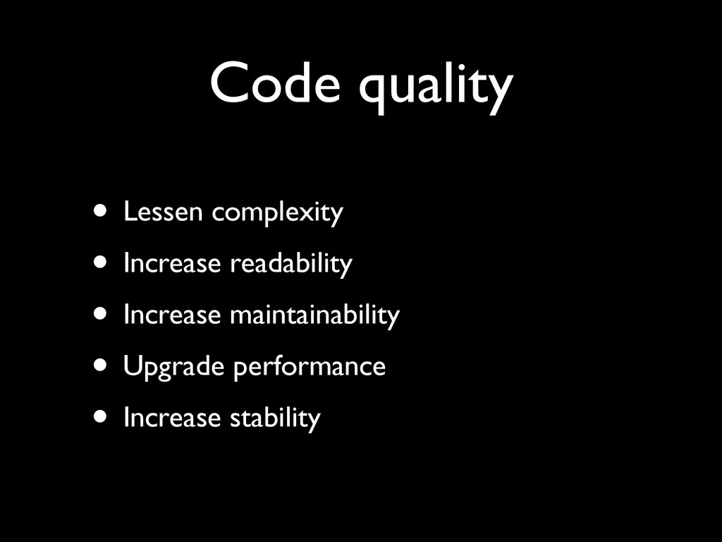 Code quality • Lessen complexity	 