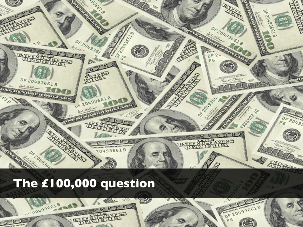 The £100,000 question