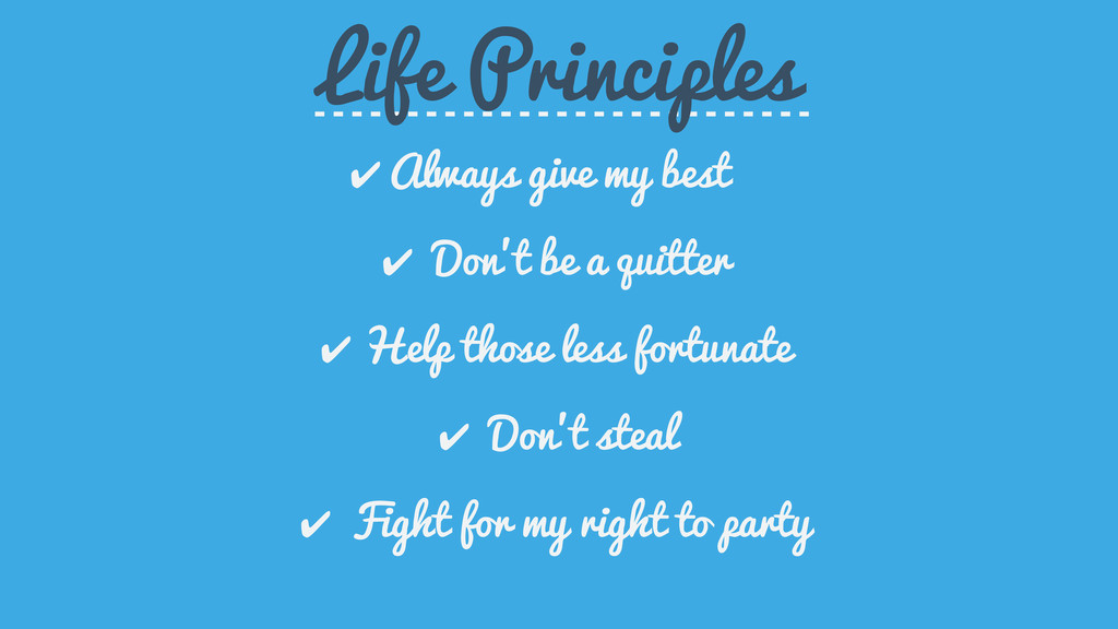 Life Principles ✔ Always give my best ✔ Don't b...