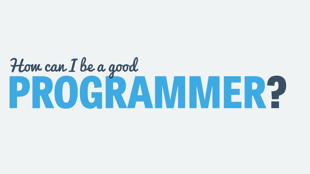 PROGRAMMER? How can I be a good