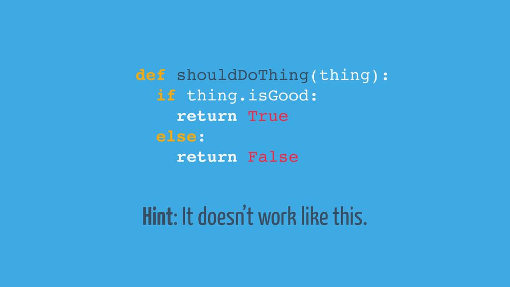 def shouldDoThing(thing): if thing.isGood: retu...
