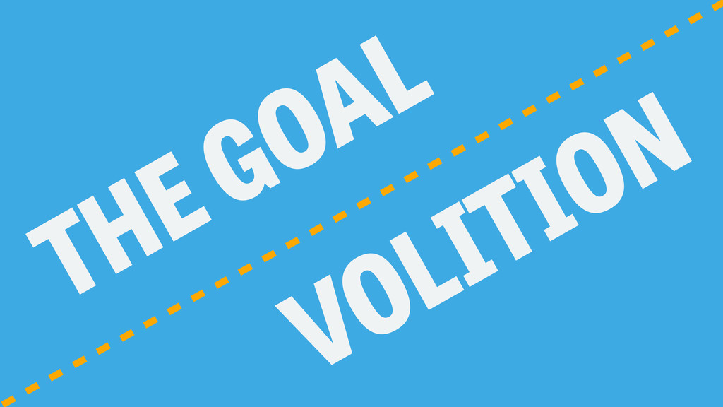 THE GOAL VOLITION