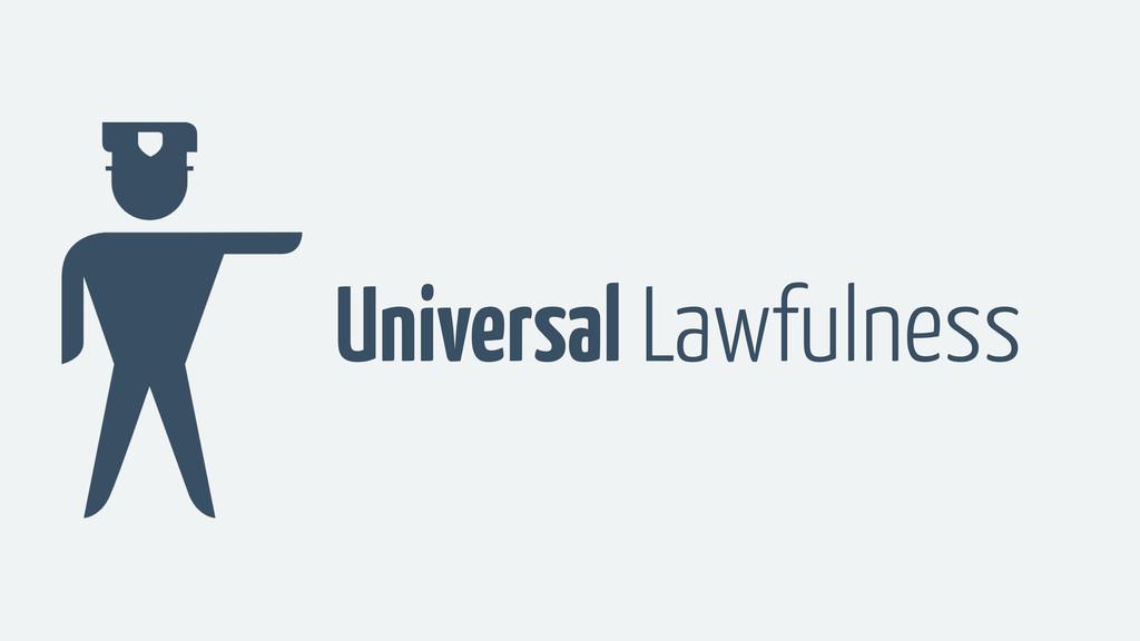 Universal Lawfulness