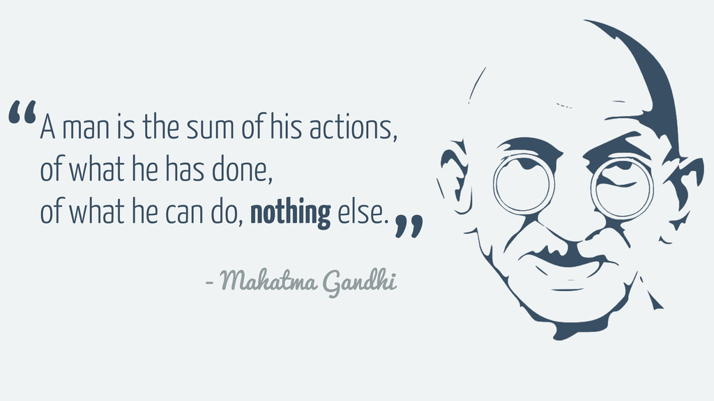 A man is the sum of his actions, of what he has...