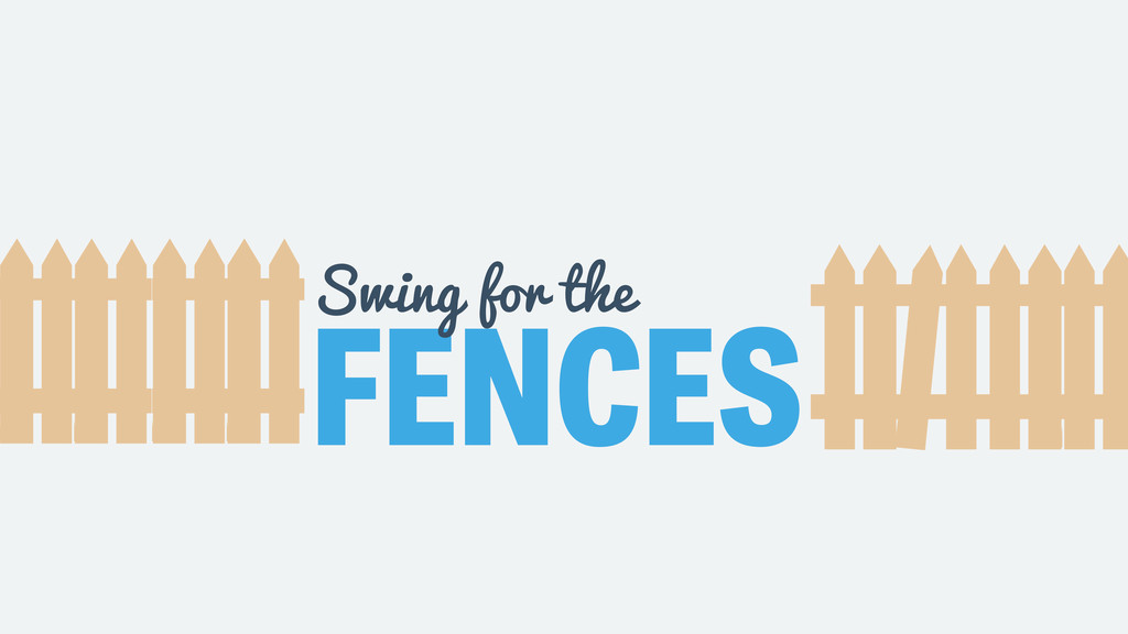 FENCES Swing for the