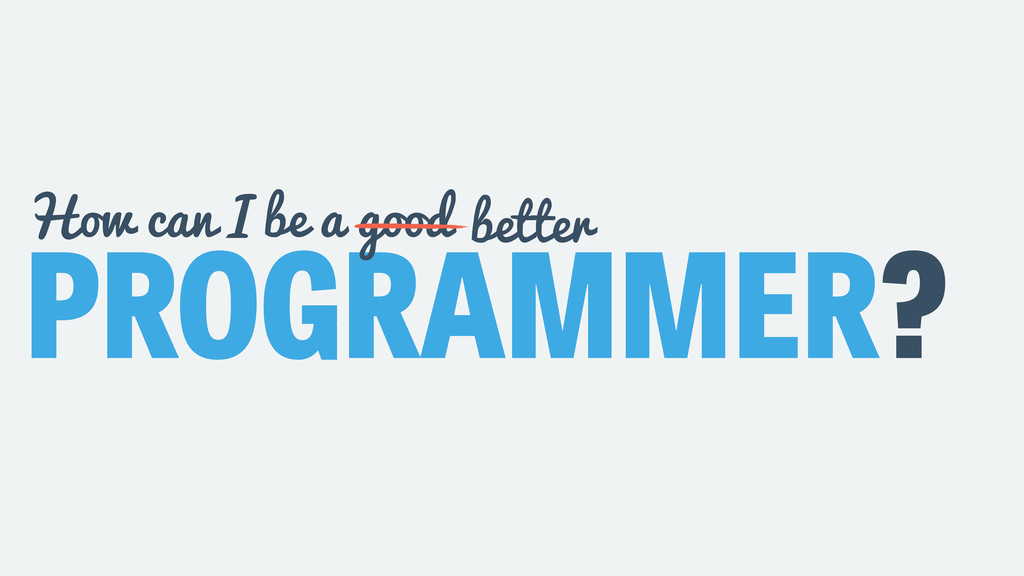 PROGRAMMER? How can I be a good better