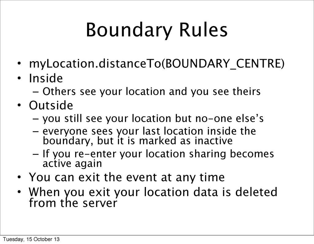 Boundary Rules • myLocation.distanceTo(BOUNDARY...