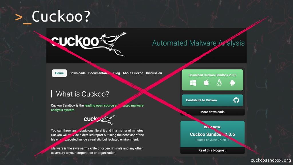 >_Cuckoo? cuckoosandbox.org