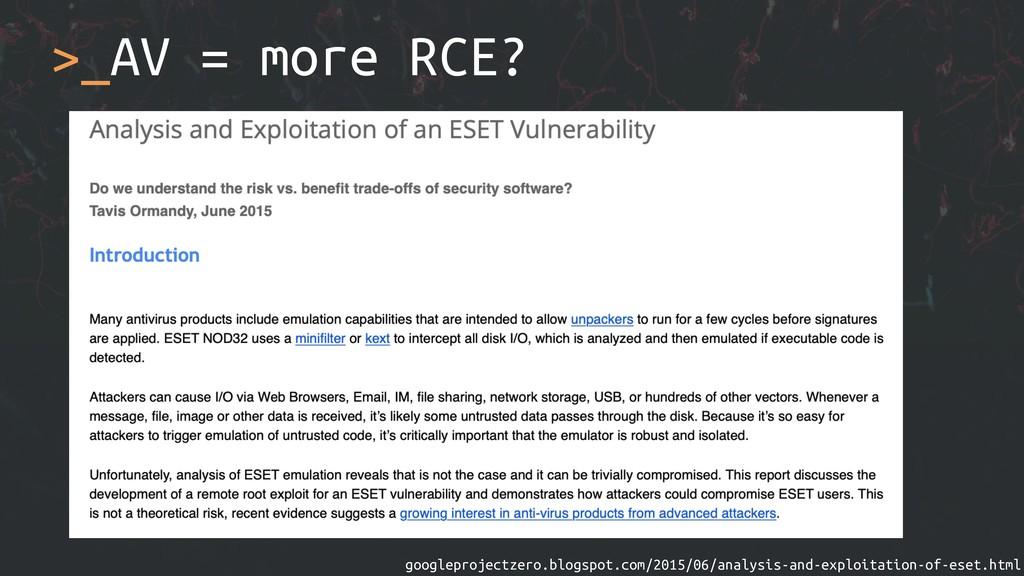 >_AV = more RCE? googleprojectzero.blogspot.com...