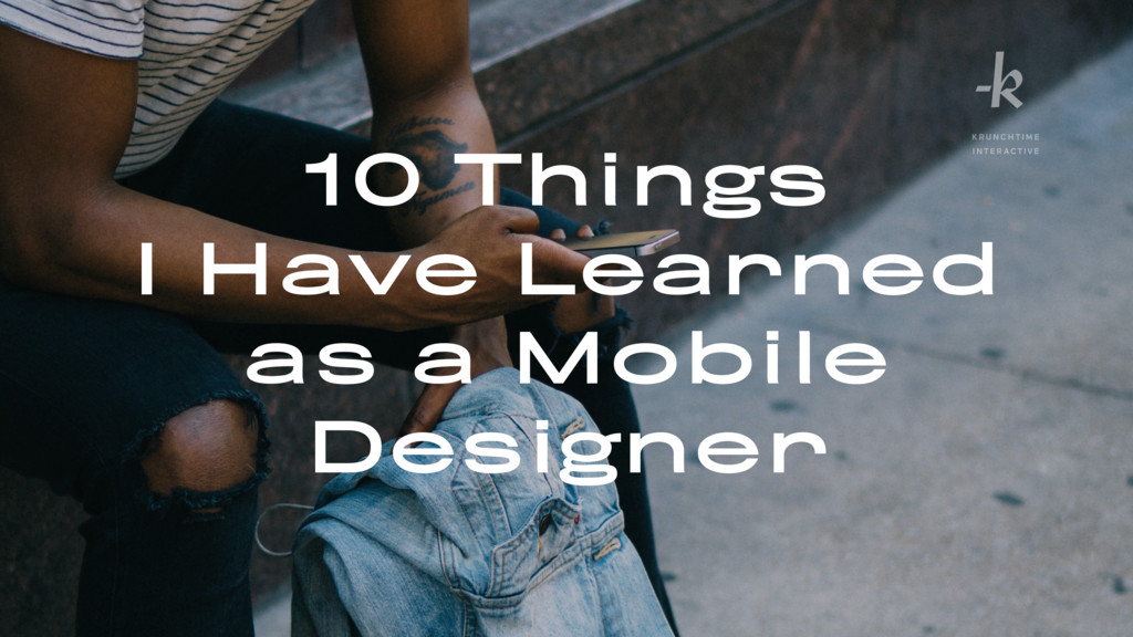 10 Things I Have Learned as a Mobile Designer K...