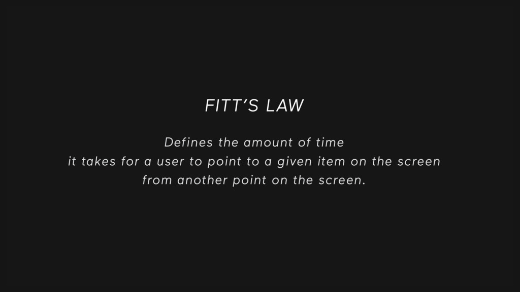 FITT'S LAW Defines the amount of time it takes ...
