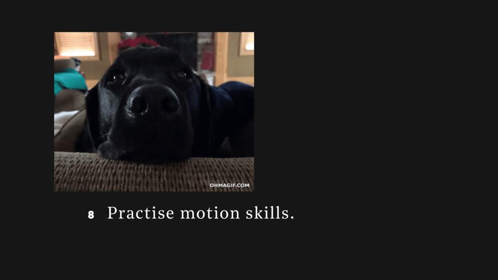 8 8 Practise motion skills.