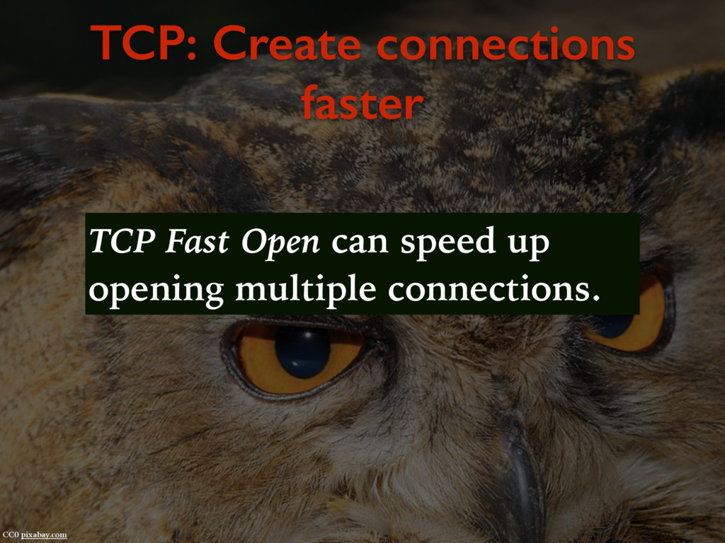 TCP: Create connections faster CC0 pixabay.com ...