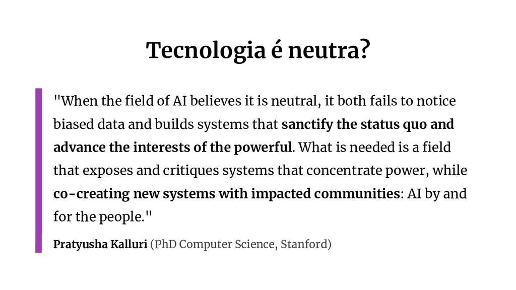 "Tecnologia é neutra? ""When the field of AI belie..."