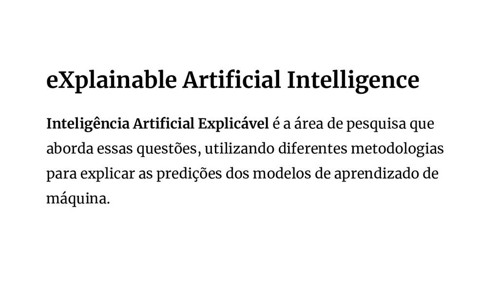 Inteligência Artificial Explicável é a área de p...